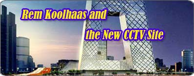 Rem Koolhaas and the New CCTV Site